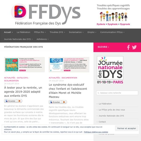 Fédération Française des Dys : dyslexie, dyspraxie, dysphasie, dysorthographie, trouble mnésique, et dyscalculie.