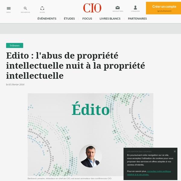 Edito: l'abus de propriété intellectuelle nuit à la propriété intellectuelle