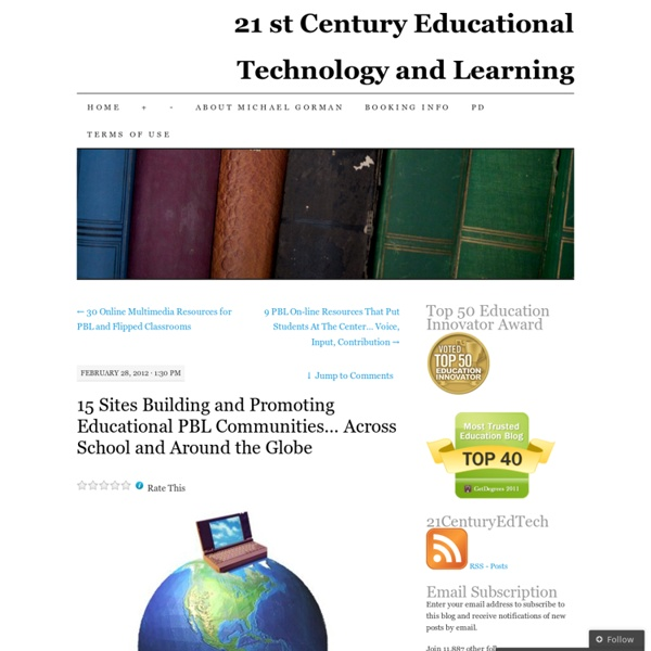 15 Sites Building and Promoting Educational PBL Communities… Across School and Around the Globe