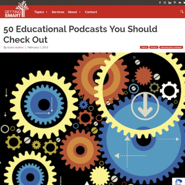 50 Educational Podcasts You Should Check Out - Getting Smart by Guest Author -