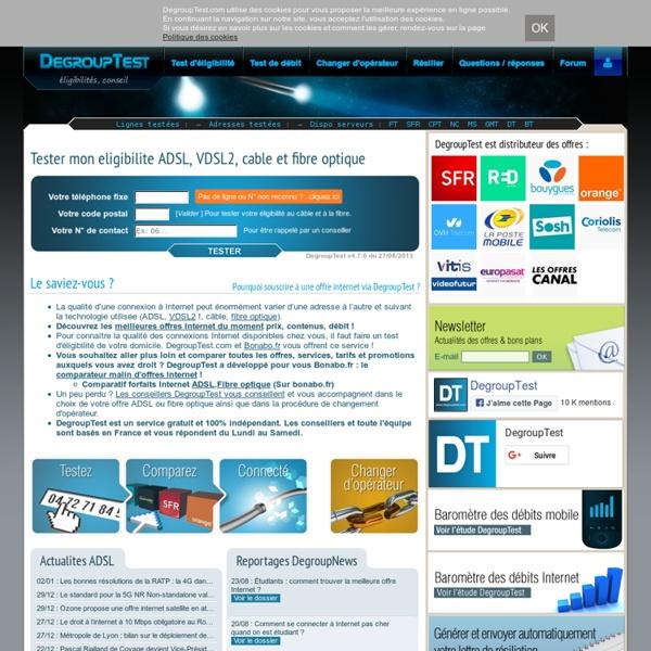 Test d'éligibilité DegroupTest - Offres Internet ADSL, dégroupage, câble, fibre optique, FTTH