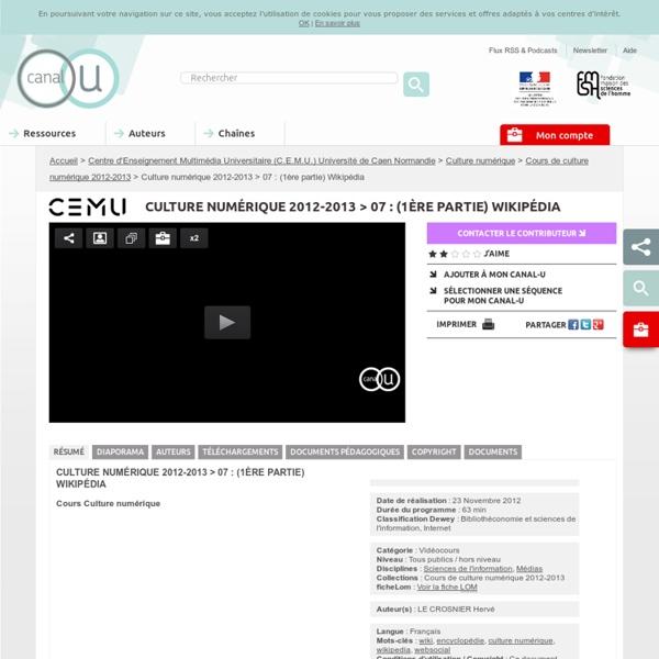 Culture numérique 2012-2013 > 07 : (1ère partie) Wikipédia - Centre d'Enseignement Multimédia Universitaire (C.E.M.U.) Université de Caen Basse-Normandie