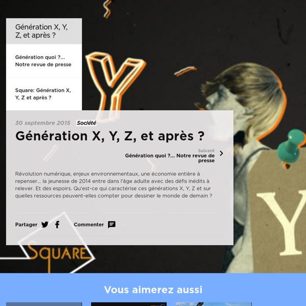 Génération X, Y, Z, et après
