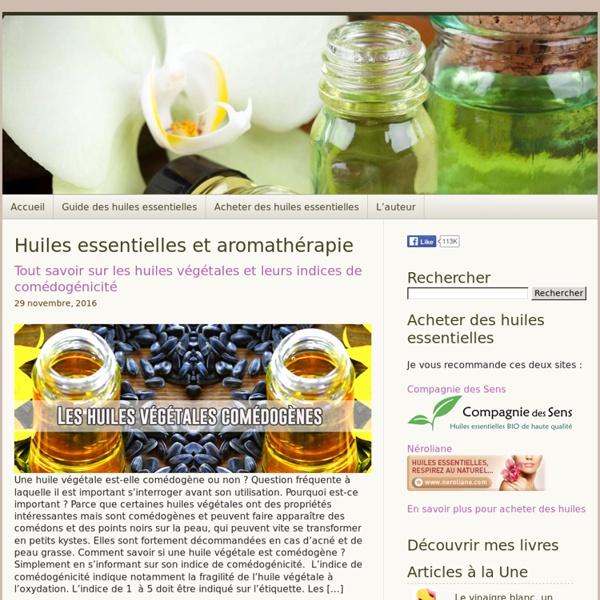 Huiles essentielles : le guide - Guide et recettes beauté bien être avec les huiles essentielles