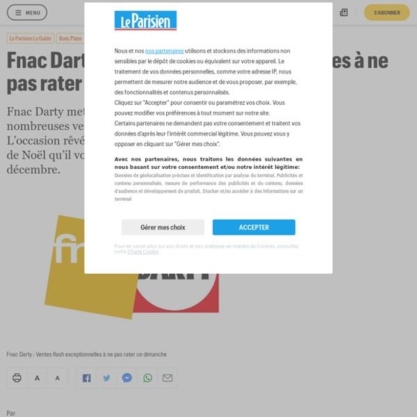 Fnac Darty : Ventes flash exceptionnelles à ne pas rater - Le Parisien