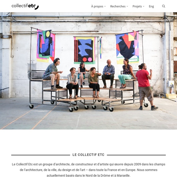 Collectif Etc, support d'expérimentations urbaines. Architecture, espace public et urbanisme ouvert. Vers une fabrique collective de la ville.
