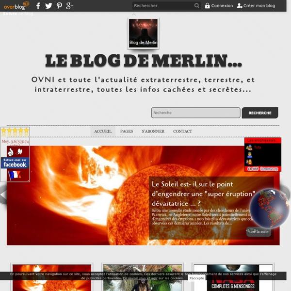 Le blog de Merlin... - OVNI et toute l'actualité extraterrestre, terrestre, et intraterrestre, toutes les infos cachées et secrètes...