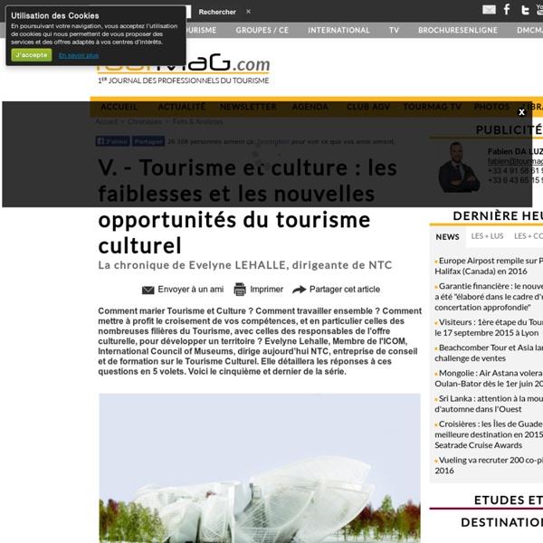V. - Tourisme et culture : les faiblesses et les nouvelles opportunités du tourisme culturel