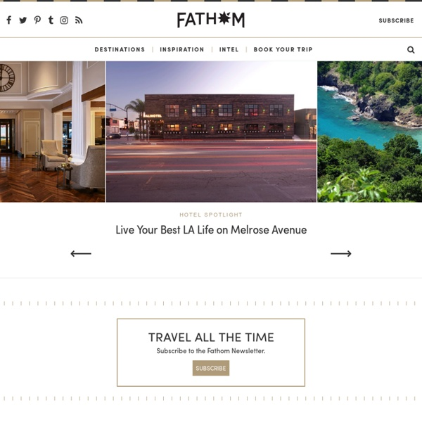 Travel guides, itineraries, tips, and inspiration - Fathom FATHOM