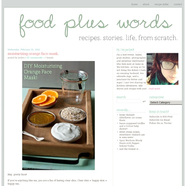 Recipes. stories. life, from scratch. » moisturizing orange face mask.