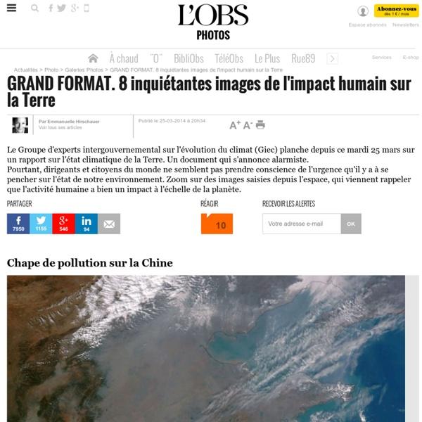 GRAND FORMAT. 8 inquiétantes images de l'impact humain sur la Terre