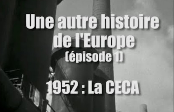 La CECA : Le ver dans le fruit - Une autre histoire de l'Europe (1)