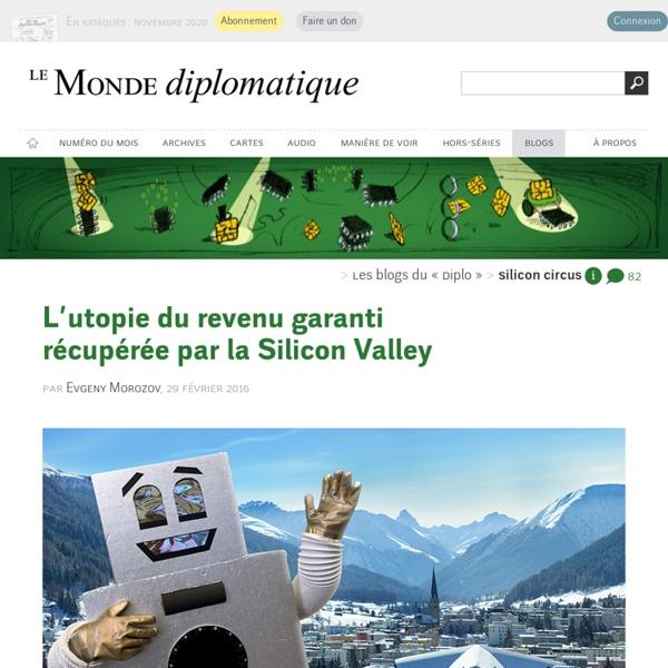 L'utopie du revenu garanti récupérée par la Silicon Valley, par Evgeny Morozov (Les blogs du Diplo, 29 février 2016)