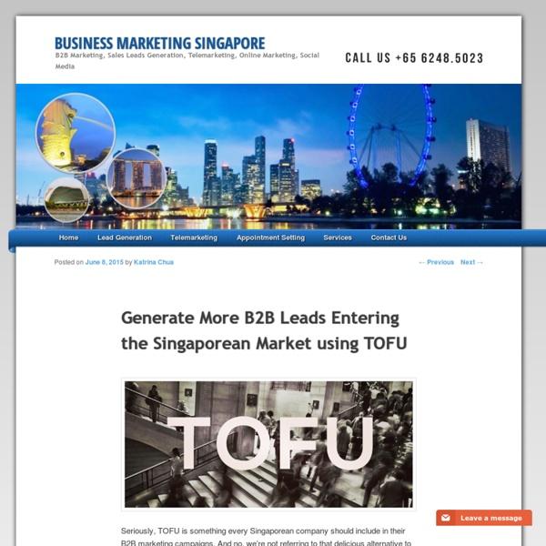 Generate More B2B Leads Entering the Singaporean Market using TOFU