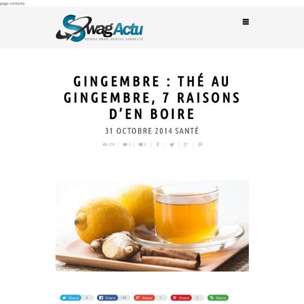 Gingembre : le thé au gingembre 7 raisons pour en boire