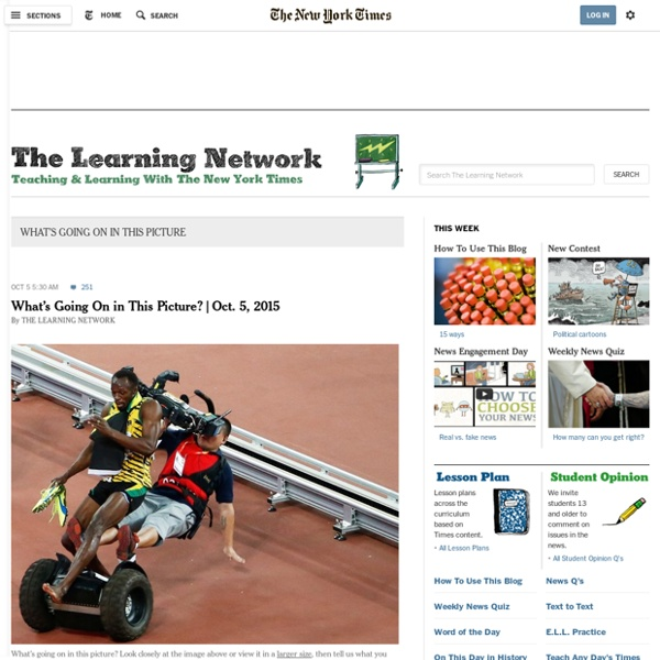 What's Going On in This Picture - The Learning Network Blog - The New York Times