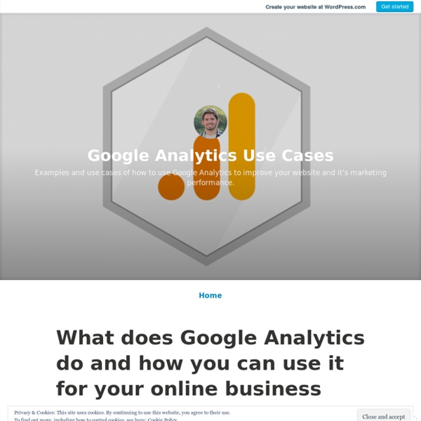 What does Google Analytics do and how you can use it for your online business – Google Analytics Use Cases