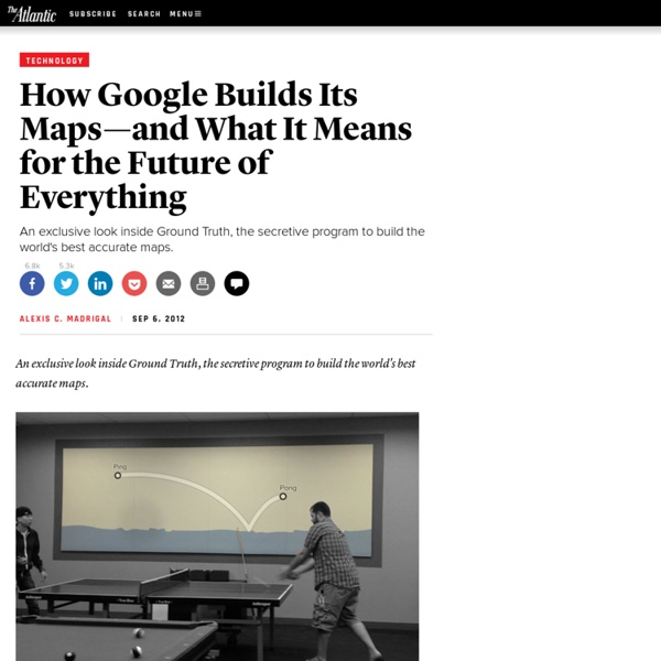 How Google Builds Its Maps—and What It Means for the Future of Everything