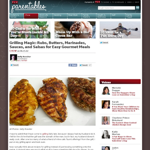 Grilling Magic: Rubs, Butters, Marinades, Sauces, and Salsas for Easy Gourmet Meals
