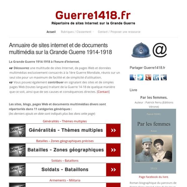 La Grande Guerre 1914-1918 - Annuaire de sites Internet sur la Première Guerre Mondiale et ressources multimédias.