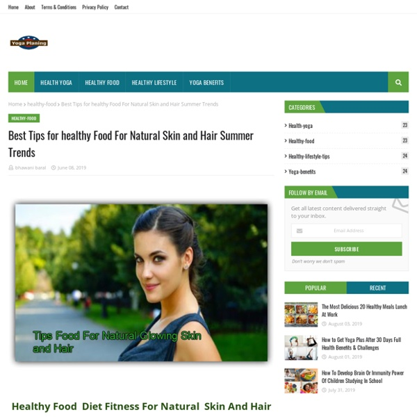 Best Tips for healthy Food For Natural Skin and Hair Summer Trends