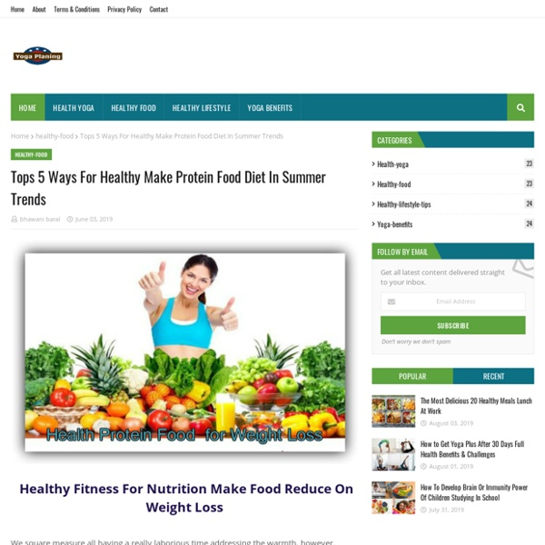 Tops 5 Ways For Healthy Make Protein Food Diet In Summer Trends