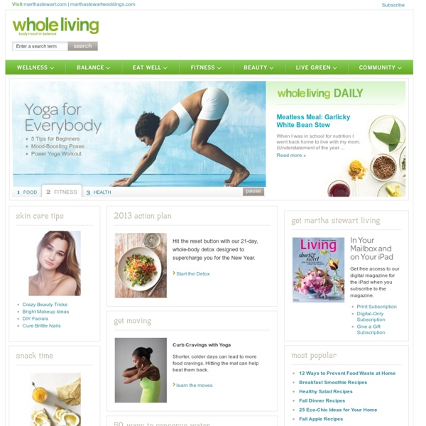 Recipes, Healthy Eating, Wellness, Green Living, Self Help, Fitness, Beauty, Blogs, and Community from Whole Living Magazine: Body + Soul in Balance