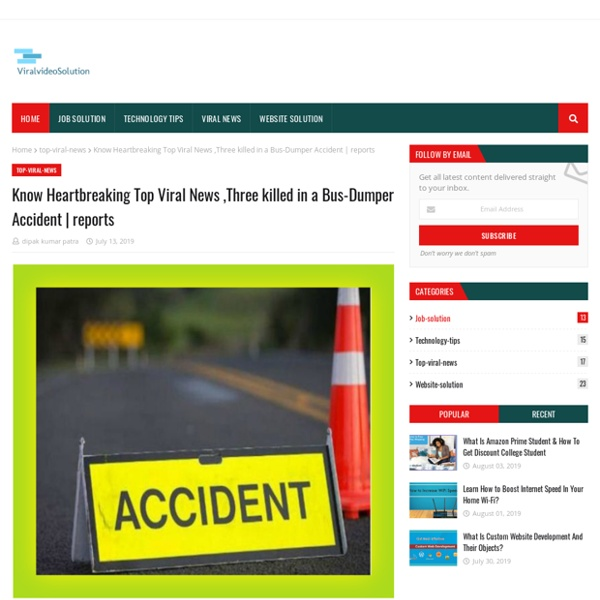 Know Heartbreaking Top Viral News ,Three killed in a Bus-Dumper Accident
