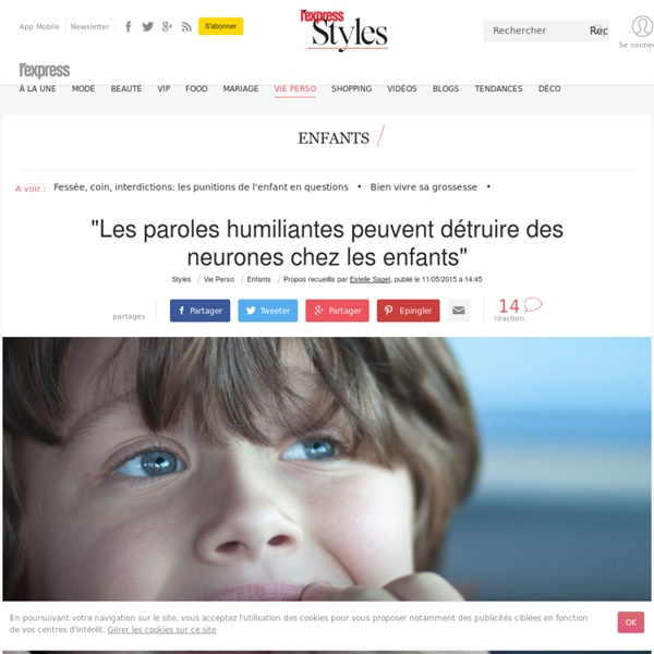 """""""Les paroles humiliantes peuvent détruire des neurones chez les enfants"""" - L'Express Styles"""