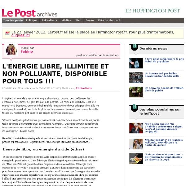 L'ENERGIE LIBRE, ILLIMITEE ET NON POLLUANTE, DISPONIBLE POUR TOUS !!! - fabino sur LePost.fr (11:47)