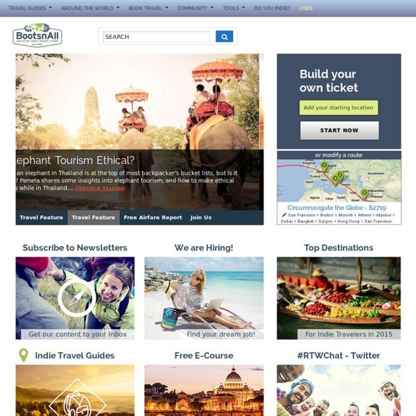 BootsnAll Indie Travel : RTW Tickets, Travel Inspiration & Deals. Cheap tickets, hotels & hostels. - StumbleUpon