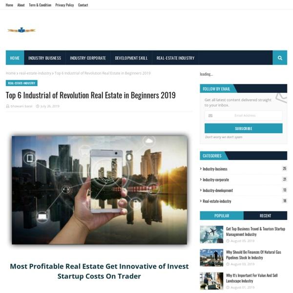 Top 6 Industrial of Revolution Real Estate in Beginners 2019