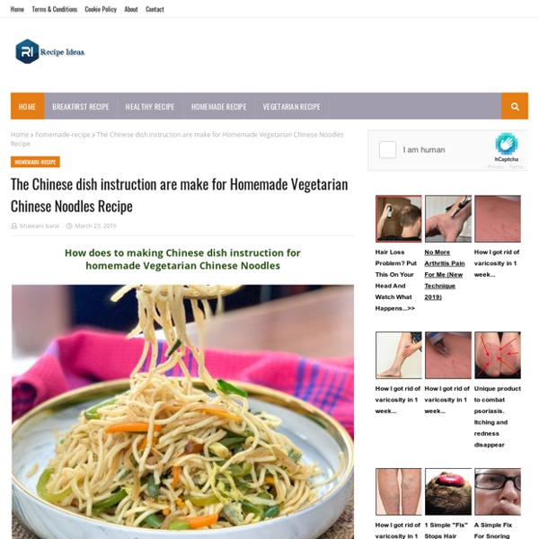 The Chinese dish instruction are make for Homemade Vegetarian Chinese Noodles Recipe