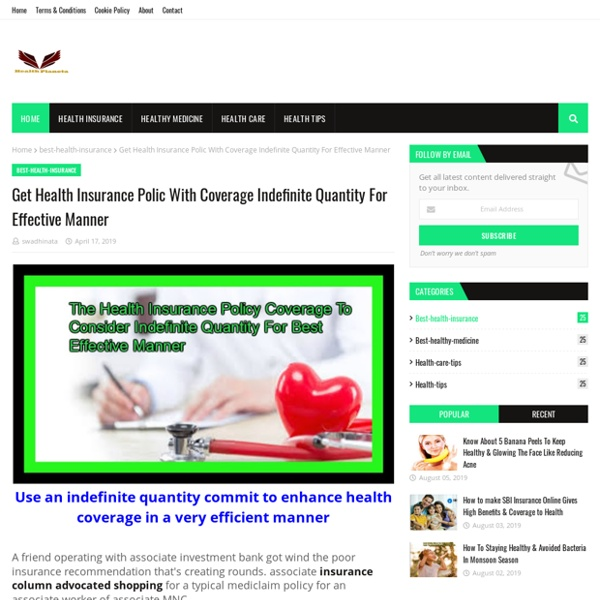 Get Health Insurance Polic With Coverage Indefinite Quantity For Effective Manner