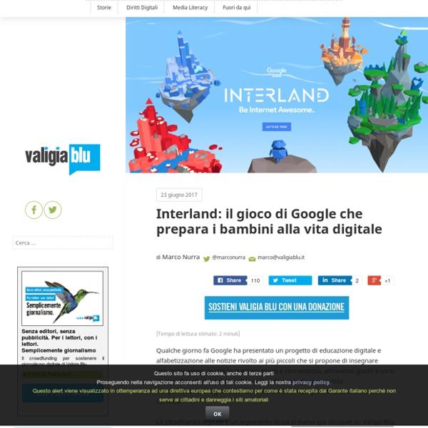 Interland: il gioco di Google che prepara i bambini alla vita digitale – Valigia Blu