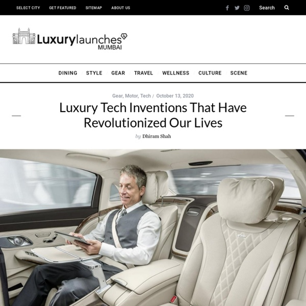 Luxury Tech Inventions That Have Revolutionized Our Lives -