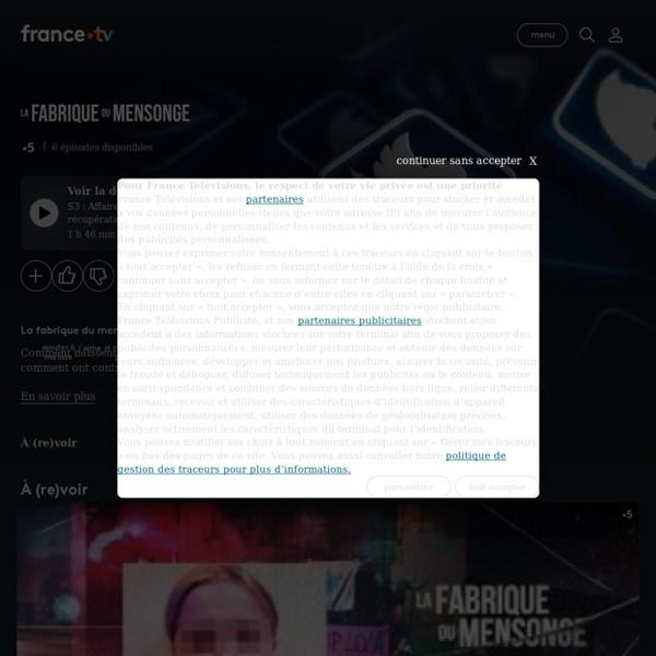 La fabrique du mensonge - Replay et vidéos en streaming - France tv