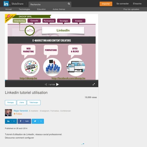 Linkedin tutoriel utilisation : généralités, introduction à LinkedIn, usages possibles, chiffres, les groupes de discussion, les pages d'entreprises, les erreurs courantes, optimiser sa présence,...