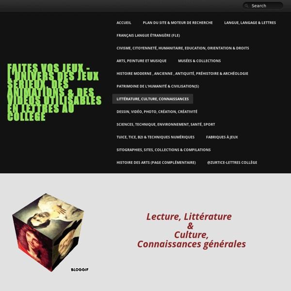 Littérature, Culture, Connaissances - FAITES vos JEUX - l'Univers des Jeux Sérieux, des animations & des vidéos utilisables en Lettres au Collège