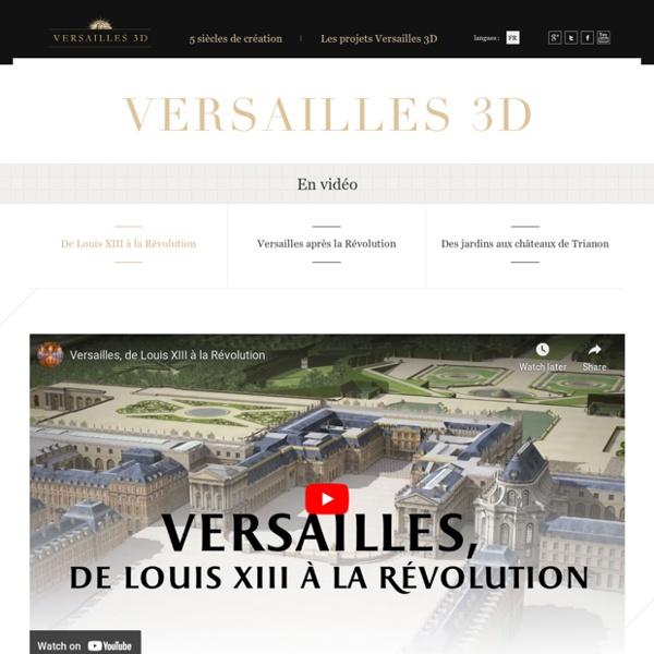 De Louis XIII à la révolution - En vidéo - Versailles 3d
