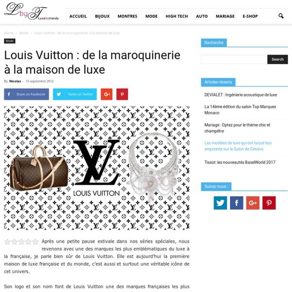 Louis Vuitton : l'histoire d'une marque de luxe