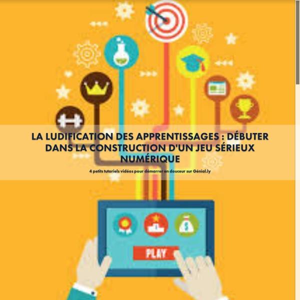 La ludification des apprentissages : Débuter dans la construction d'un jeu sérieux numérique