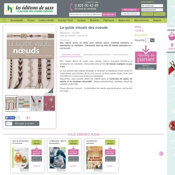 Le guide visuels des noeuds - macrame - Loisirs - Editions Saxe