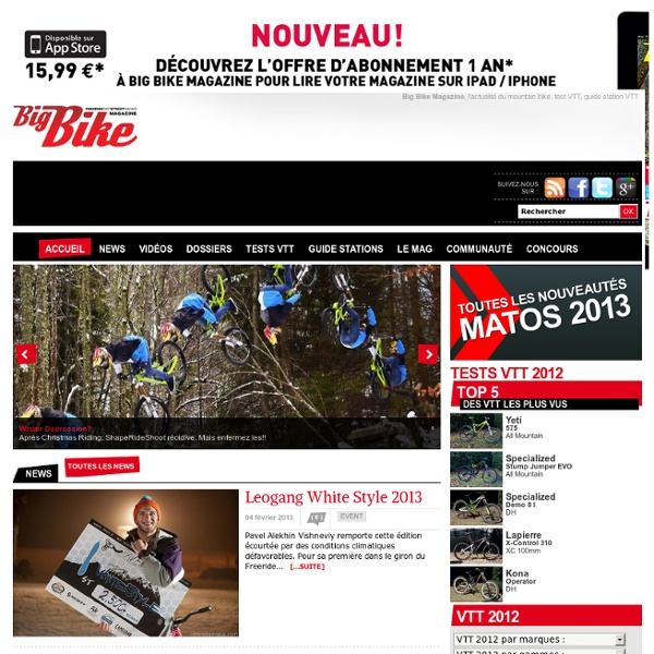 Big Bike Magazine, l'actualité du VTT : Freeride, Downhill, Dirt, Street, Race