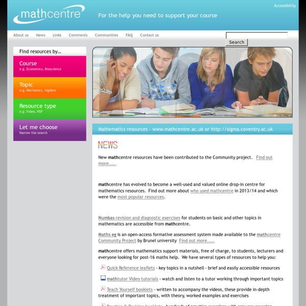 Mathematics resources - www.mathcentre.ac.uk or http://sigma.coventry.ac.uk