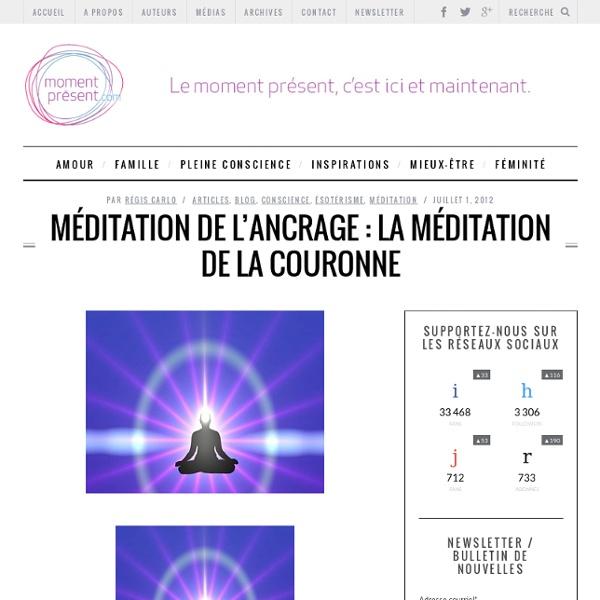 Méditation de l'ancrage : la méditation de la couronne - Moment PrésentMoment Présent