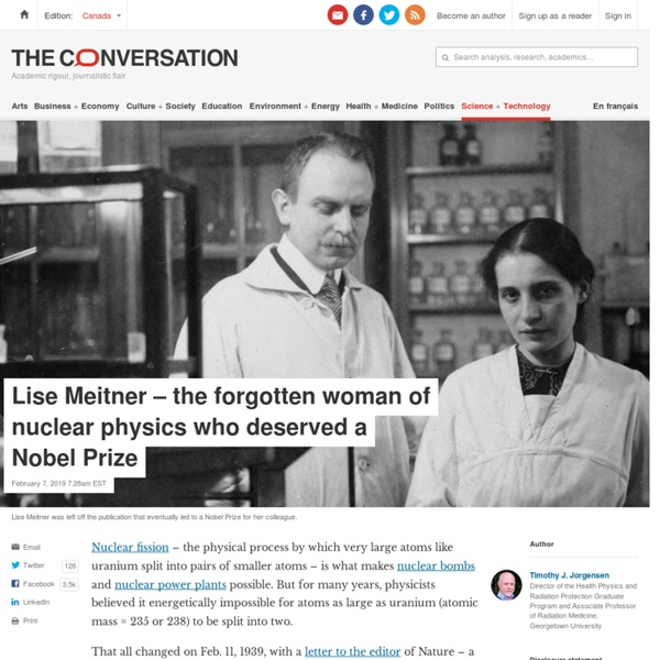 Lise Meitner – the forgotten woman of nuclear physics who deserved a Nobel Prize