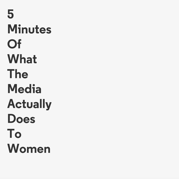 5 Minutes Of What The Media Actually Does To Women