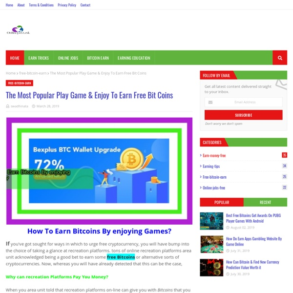The Most Popular Play Game & Enjoy To Earn Free Bit Coins