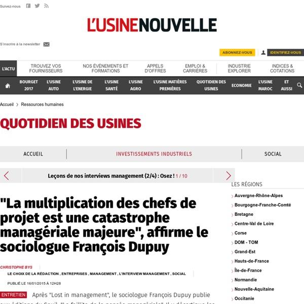 """""""La multiplication des chefs de projet est une catastrophe managériale majeure"""", affirme le sociologue François Dupuy"""